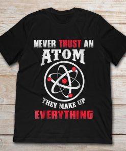 Never Trust An Atom They Make Up Everything Funny Science