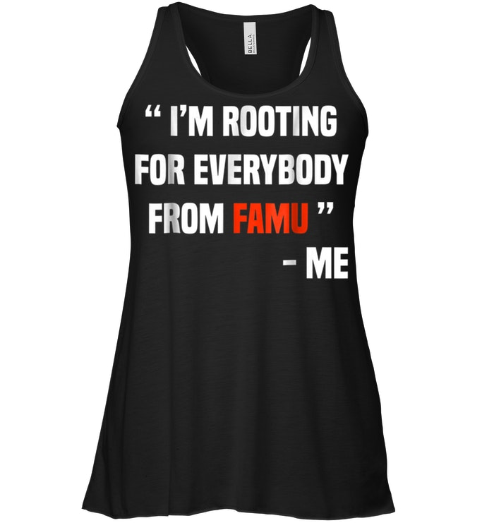 d53956d4 I'm Rooting For Everybody From Famu - Me T-Shirt - TeeNavi