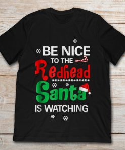 Be Nice To The Redhead Santa Is Watching