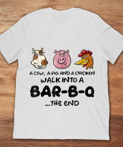 A Cow A Pig And A Chicken Walk Into A Bar-B-Q...The End