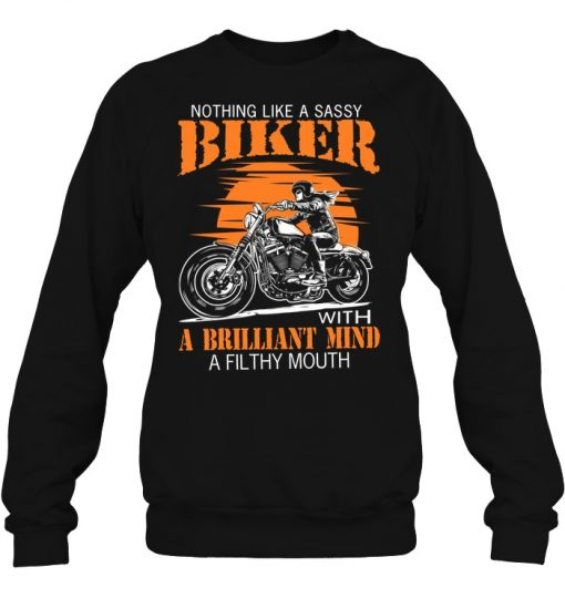 Biker Girl Nothing Like A Sassy Biker With A Brilliant Mind A Filthy Mouth Sweatshirt