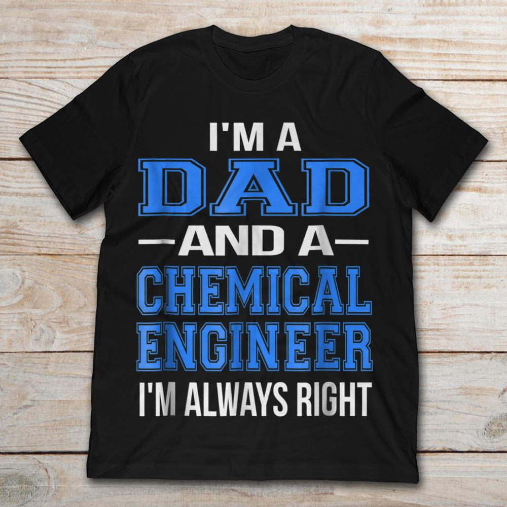 I'm A Dad And A Chemical Engineer I'm Always Right