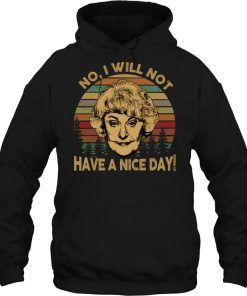 Dorothy Zbornak The Golden Girls No I Will Not Have A Nice Day Vintage Hoodie