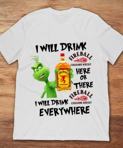 Grinch I Will Drink Fireball Cinnamon Whisky Here Or There Or Everywhere