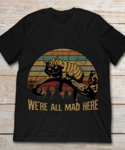 Cheshire Cat We're All Mad Here