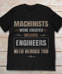 Machinists Were Created Because Engineers Need Heroes