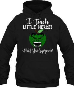 Hulk I Teach Little Heroes What's Your Superpower Hoodie