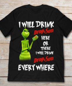 Grinch I Will Drink Drop Sun Here Or There I Will Drink Drop Sun Every Where