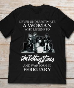Never Underestimate A Woman Who Listens To The Rolling Stones And Was Born In February