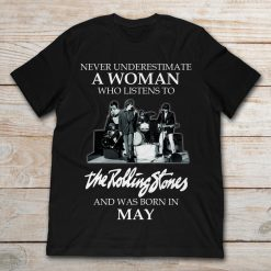 Never Underestimate A Woman Who Listens To The Rolling Stones And Was Born In May