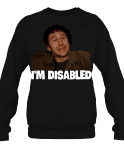 Roy The It Crowd I'm Disabled Sweatshirt