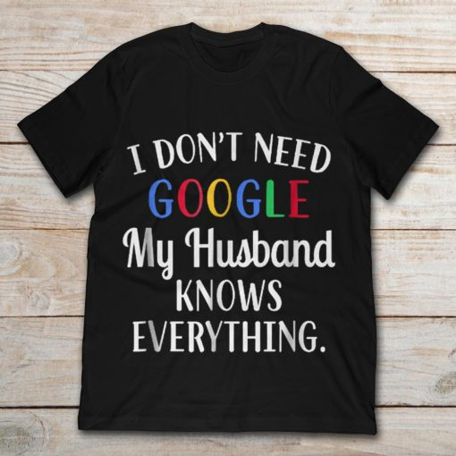 I Don't' Need Google My Husband Knows Everything