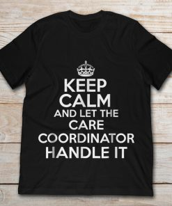Keep Calm And Let The Care Coordinator Handle It