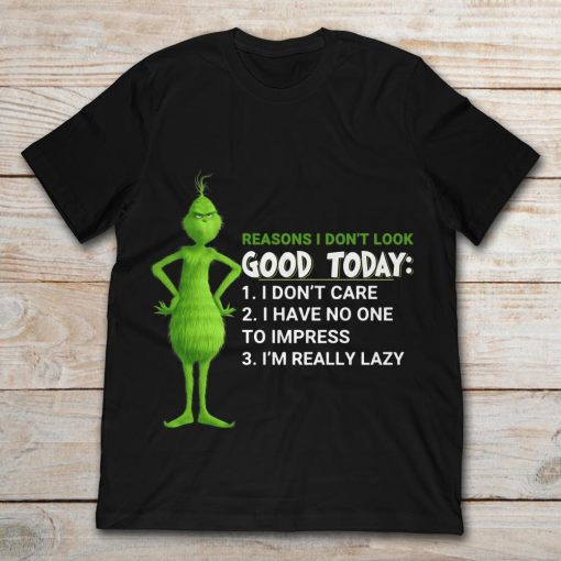 Grinch Reasons I Don't Look Good Today I Don't Care I Have No One To Impress I'm Really Lazy