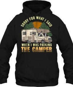 Sorry For What I Said When I Was Parking The Camper Hoodie