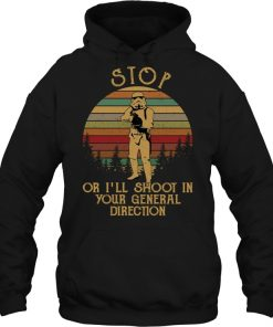 Star Wars Stormtrooper Stop Or I'll Shoot In Your General Direction Vintage Hoodie