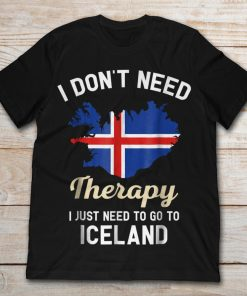 I'm Don't Need Therapy I Just Need To Go To Iceland