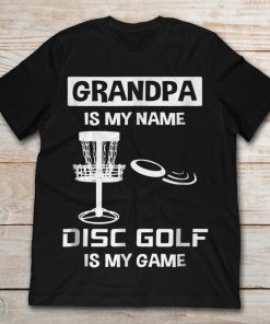 Grandpa Is My Name Disc Golf Is My Game Golfing Basket