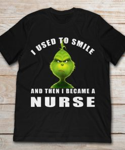 Grinch I Used To Smile And Then I Became A Nurse Christmas