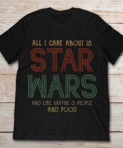 All I Care About Is Star Wars And Like Maybe 3 People And Food
