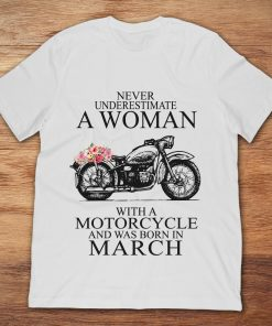 Never Underestimate A Woman With A Motorcycle Who Was Born In March