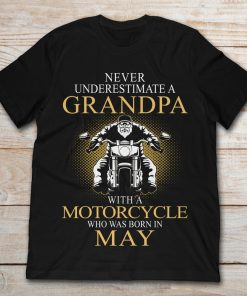 Never Underestimate A Grandpa With A Motorcycle Who Was Born In May