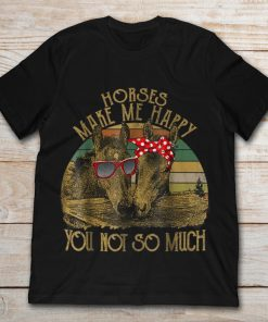Horses Make Me Happy You Not So Much Funny Cute Horses
