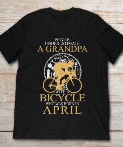Never Underestimate A Grandpa With A Bicycle Who Was Born In April