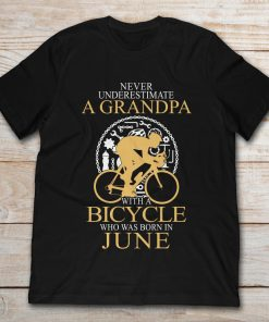 Never Underestimate A Grandpa With A Bicycle Who Was Born In June t-shirt. Categories of this t-shirt, Tee, V-Neck, Kids Tee, Hoodie, Sweatshirt, Long Sleeve, Tank, Mug is Motorcycle, Birthday, Engineer, Mechanic, Sports, Zodiac from Never Underestimate, A Grandpa With A Bicycle, Who Was Born In June, June, Bicycle, Grandpa