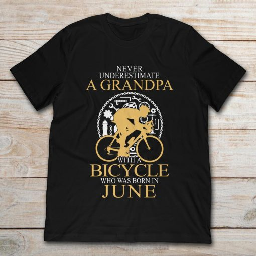 Never Underestimate A Grandpa With A Bicycle Who Was Born In June t-shirt. Categories of this t-shirt, Tee, V-Neck, Kids Tee, Hoodie, Sweatshirt, Long Sleeve, Tank, Mug isMotorcycle, Birthday, Engineer, Mechanic, Sports, Zodiac from Never Underestimate, A Grandpa With A Bicycle, Who Was Born In June, June, Bicycle, Grandpa