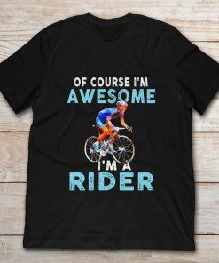 Of Course I'm Awesome I'm A Rider