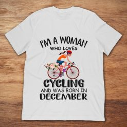 I'm A Woman Who Loves Cycling And Was Born In December