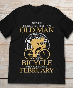 Never Underestimate An Old Man With A Bicycle Who Was Born In February
