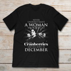 Never Underestimate A Woman Who Listens To The Cranberries And Was Born In December