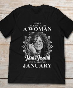 Never Underestimate A Woman Who Listens To Janis Joplin And Was Born In January
