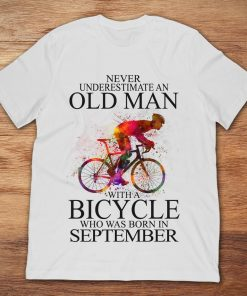 Never Underestimate An Old Man With A Bicycle Who Was Born In September