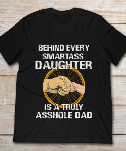 Behind Every Smartass Daughter Is A Truly Asshole Dad