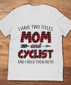 I Have Two Titles Mom And Cyclist And I Rock Them Both