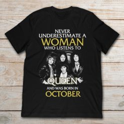 Never Underestimate A Woman Who Listens To Queen And Was Born In October