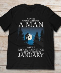 Never Underestimate A Man With Mountain Bike And Was Born In January
