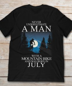 Never Underestimate A Man With Mountain Bike And Was Born In July