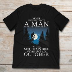 Never Underestimate A Man With Mountain Bike And Was Born In October