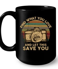 Camera Find What You Love And Let This Save You Vintage Mug