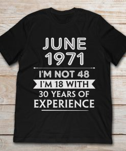 June 1971 I'm Not 48 I'm 18 With 30 Years Of Experience