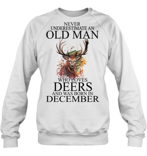 Never Underestimate An Old Man Who Loves Deers And Was Born In December Sweatshirt