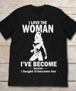 I Love The Woman I've Become Because I Fought To Become Her