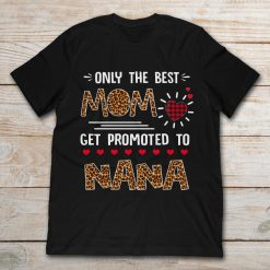 Only The Best Mom Get Promoted To Nana