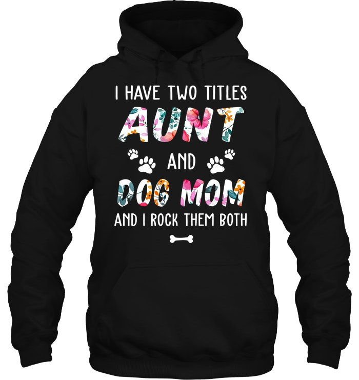 I Have Two Titles Aunt and Dog Mom and I Rock Them Both Sweatshirt