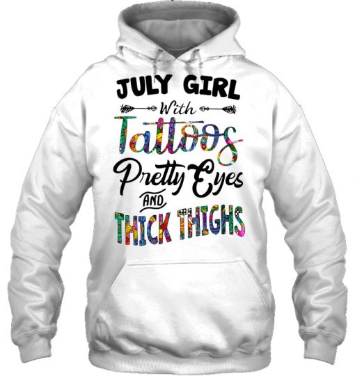 July Girl With Tattoos Pretty Eyes And Thick Thighs Hoodie