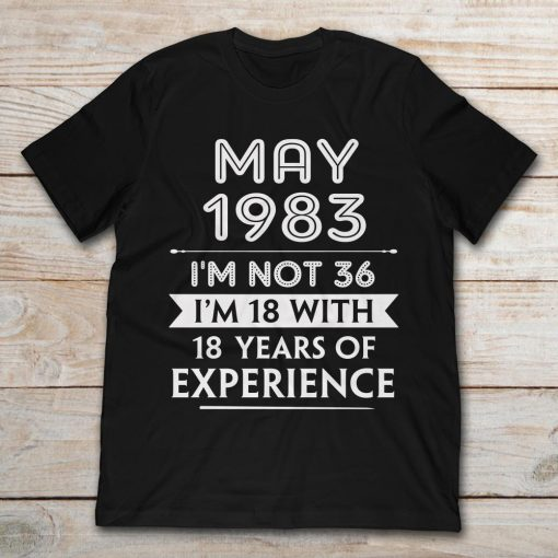 May 1983 I'm Not 36 I'm 18 With 18 Years Of Experience